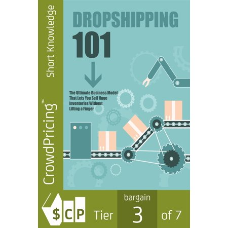 Dropshipping 101: Discover How To Build A Six Figure Online Physical Products Business Without Spending a Dime On Inventory Or Ever Shipping Anything Yourself! - (Get A Physical Address For Your Business)
