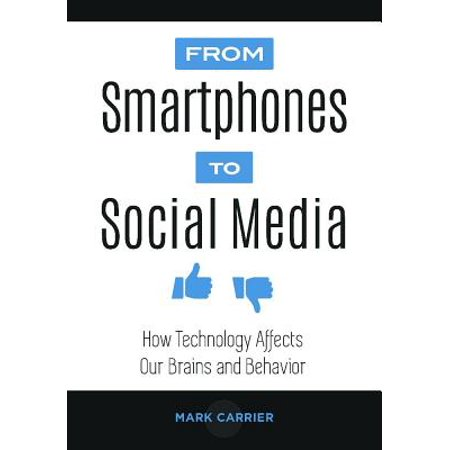 From Smartphones to Social Media : How Technology Affects Our Brains and (Effects Of Social Media On The Brain)
