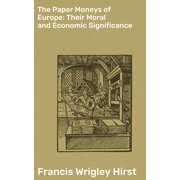 The Paper Moneys of Europe: Their Moral and Economic Significance - eBook