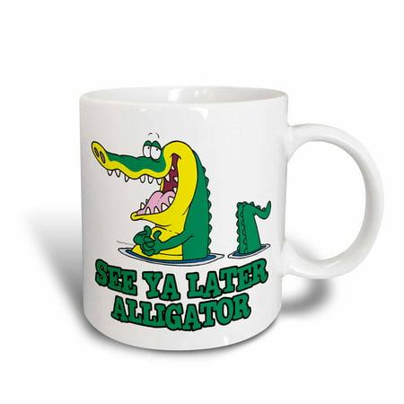 3dRose See Ya Later Alligator, Ceramic Mug, - Alligator Ceramic Mug