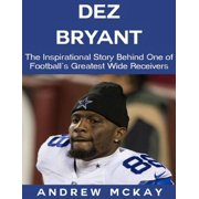 Dez Bryant: The Inspirational Story Behind One of Football's Greatest Wide Receivers - eBook