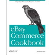 Ebay Commerce Cookbook : Using Ebay Apis: Paypal, Magento and More