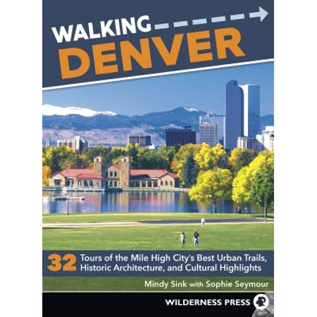 Walking Denver : 32 Tours of the Mile High Cityas Best Urban Trails, Historic Architecture, and Cultural (Best Walking Trails In Minneapolis)