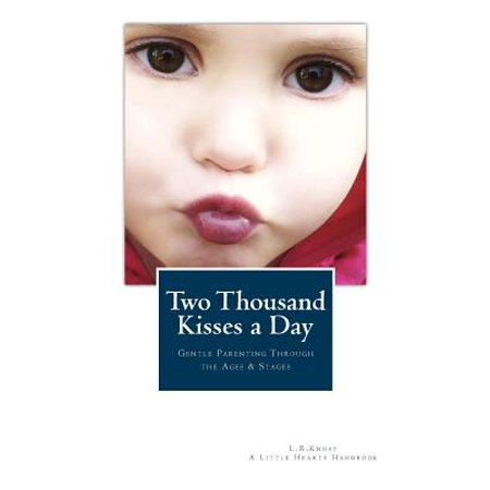 Two Thousand Kisses a Day : Gentle Parenting Through the Ages and Stages