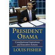 President Obama: Constitutional Aspirations and Executive Actions (Paperback)
