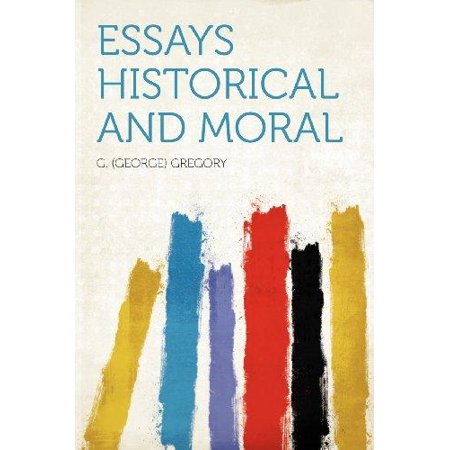 essays historical and moral walmartcom