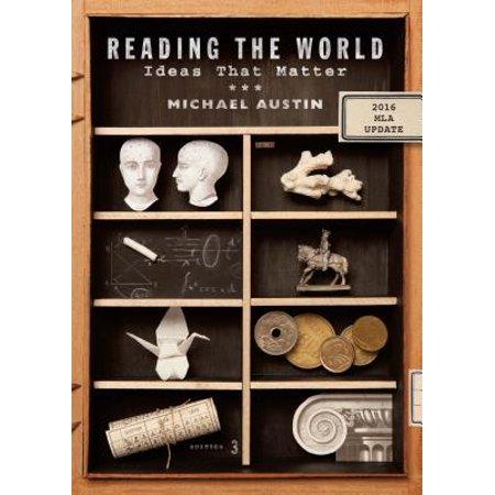 Reading the World : Ideas That Matter, with 2016 MLA (Literature The Human Experience With 2016 Mla Update)