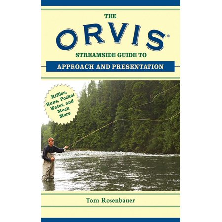 The Orvis Streamside Guide to Approach and Presentation : Riffles, Runs, Pocket Water, and Much More (Run Pocket)