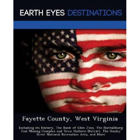 Fayette County  West Virginia  Including Its History  The Bank Of Glen Jean  The Nuttallburg Coal Mining Complex And Town Historic District  The Gaul