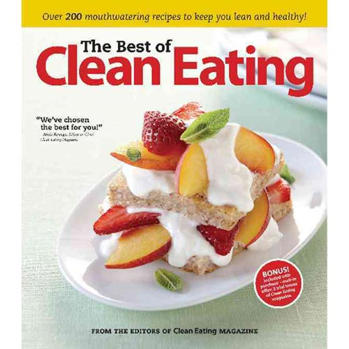 The Best of Clean Eating: Improving Your Life One Meal at a Time