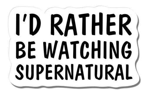 Id Rather Be Watching Supernatural Vinyl Sticker Waterproof Decal