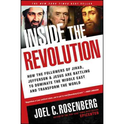 Inside the Revolution: How the Followers of Jihad, Jefferson, & Jesus Are Battling to Dominate the Middle East and Transform the World