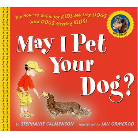 May I Pet Your Dog? : The How-to Guide for Kids Meeting Dogs (and Dogs Meeting Kids) ()