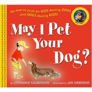 May I Pet Your Dog? : The How-to Guide for Kids Meeting Dogs (and Dogs Meeting Kids)