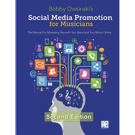 - Social Media Promotion for Musicians - Second Edition : The Manual for Marketing Yourself, Your Band and Your Music Online