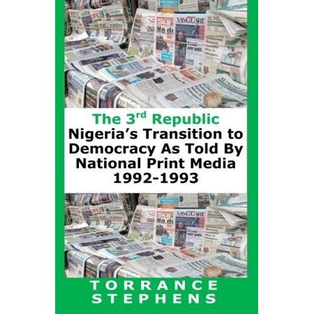 The 3Rd Republic  Nigerias Transition To Democracy As Told By National Print Media  1992 1993