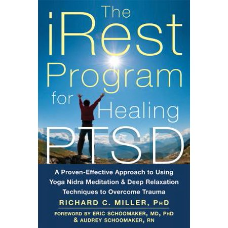 The iRest Program for Healing PTSD : A Proven-Effective Approach to Using Yoga Nidra Meditation and Deep Relaxation Techniques to Overcome (Mindfulness Meditation Differs From Most Relaxation Techniques By)