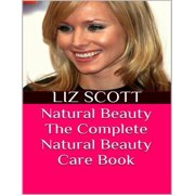 Natural Beauty: The Complete Natural Beauty Care Book - eBook