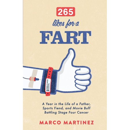 265 Likes for a Fart : A Year in the Life of a Father, Sports Fiend, and Movie Buff Battling Stage Four Cancer