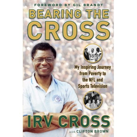 Bearing the Cross : My Inspiring Journey from Poverty to the NFL and Sports Television (Inspiring Football)