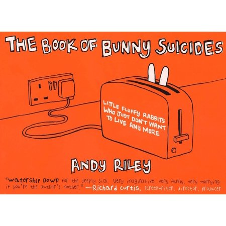 The Book of Bunny Suicides : Little Fluffy Rabbits Who Just Don't Want to Live Anymore