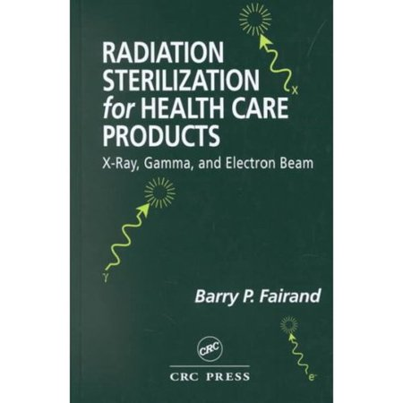 Radiation Sterilization For Health Care Products  Xray  Gamma  And Electron Beam