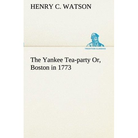 The Yankee Tea-Party Or, Boston in 1773 - image 1 of 1