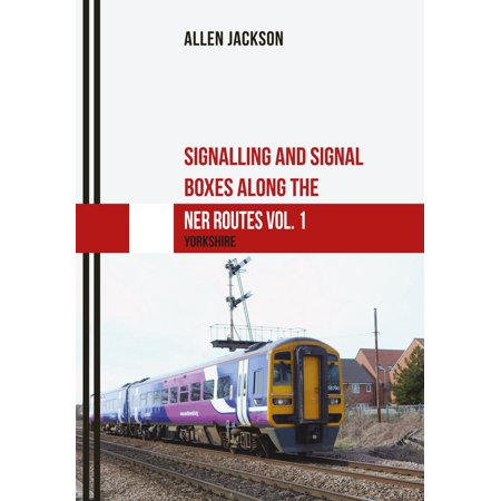 Signalling and Signal Boxes along the NER Routes Vol. 1 - eBook Signal Routing Box