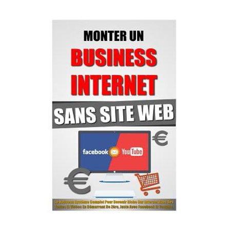 Monter Un Business Internet Sans Site Web  Le Nouveau Systeme Complet Pour Devenir Riche Sur Internet Avec Ses Textes Et Videos En Demarrant De Zero
