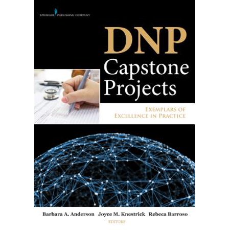 Dnp Capstone Projects : Exemplars of Excellence in