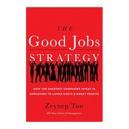 The Good Jobs Strategy : How the Smartest Companies Invest in Employees to Lower Costs and Boost (The Most Smartest Person In The World)