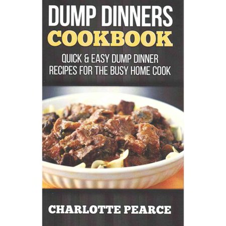 Dump dinners cookbook quick easy dump dinner recipes for Easy to cook dinner recipes for two