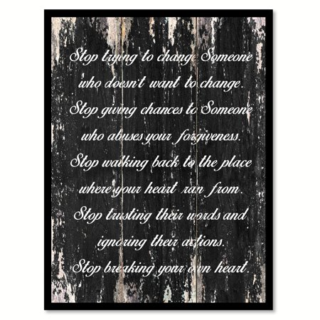 Stop Trying To Change Someone Who Doesn't Want To Change Inspirational Quote Saying Black Canvas Print Picture Frame 7