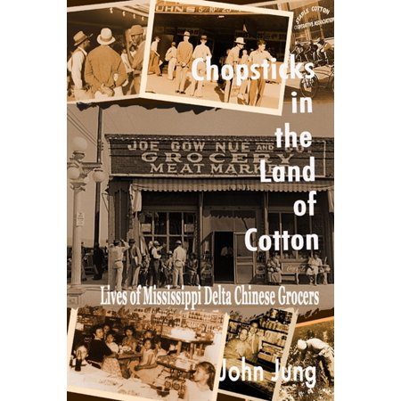 Chopsticks in the Land of Cotton: Lives of Mississippi Delta Chinese Grocers - (Delta & Pine Land Company Of Mississippi)