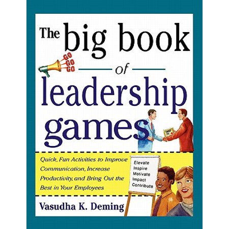 The Big Book of Leadership Games: Quick, Fun Activities to Improve Communication, Increase Productivity, and Bring Out the Best in Employees : Quick, Fun, Activities to Improve Communication, Increase Productivity, and Bring Out the Best in (Best English Communication Sentences)