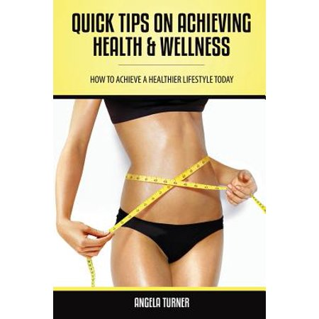 Quick Tips on Achieving Health & Wellness