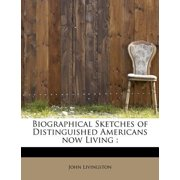 Biographical Sketches of Distinguished Americans Now Living
