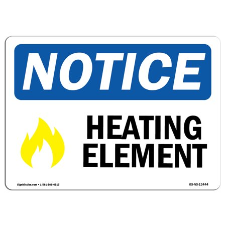 OSHA Notice Sign - Heating Element   Choose from: Aluminum, Rigid Plastic  or Vinyl Label Decal   Protect Your Business, Construction Site, Warehouse  &