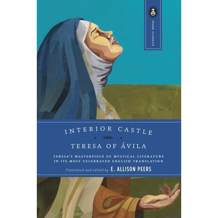 Interior Castle : Teresa's Masterpiece of Mystical Literature in Its Most Celebrated English