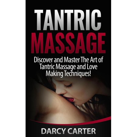 Tantric Massage: Discover and Master The Art of Tantric Massage and Love Making - (The Art Of Love Making To A Man)