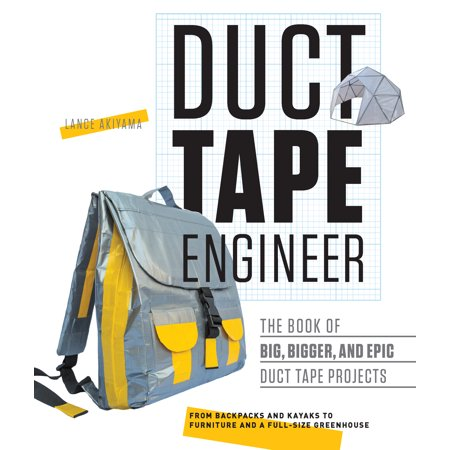 Duct Tape Engineer : The Book of Big, Bigger, and Epic Duct Tape Projects (The Original Duct Tape Halloween Book)