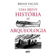 Uma breve história da arqueologia - eBook