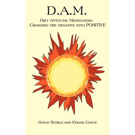 D.A.M. : Diet Attitude Meditation: Changing the Negative Into