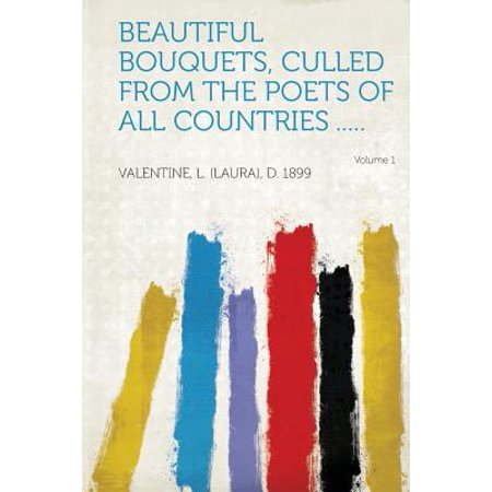 Beautiful Bouquets, Culled from the Poets of All Countries ..... Volume 1