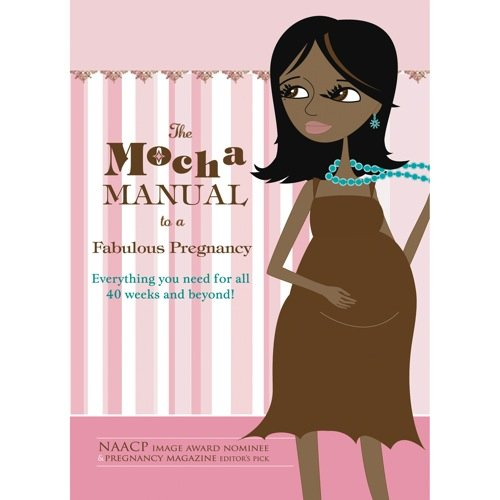The Mocha Manual To A Fabulous Pregnancy (Exclusive)