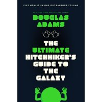 The Ultimate Hitchhiker's Guide to the Galaxy : Five Novels in One Outrageous Volume