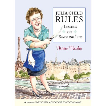 Julia child rules lessons on savoring life for Julia child cooking school