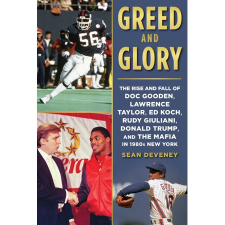 Greed and Glory : The Rise and Fall of Doc Gooden, Lawrence Taylor, Ed Koch, Rudy Giuliani, Donald Trump, and the Mafia in 1980s New York ()