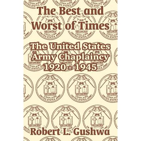The Best and Worst of Times : The United States Army Chaplaincy 1920 -
