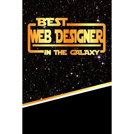 The Best Web Designer in the Galaxy : Best Career in the Galaxy Journal Notebook Log Book Is 120 Pages